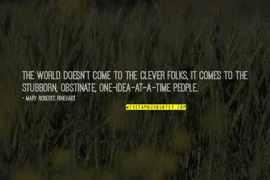 Mary Roberts Rinehart Quotes By Mary Roberts Rinehart: The world doesn't come to the clever folks,