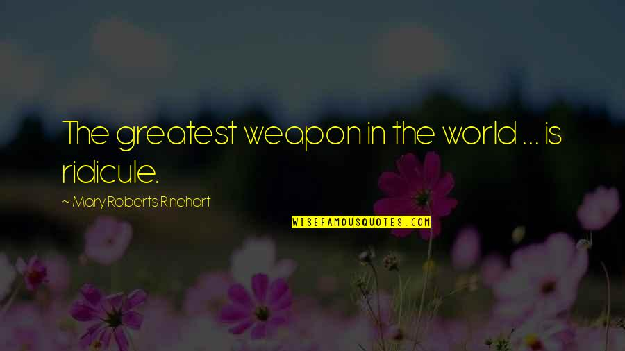 Mary Roberts Rinehart Quotes By Mary Roberts Rinehart: The greatest weapon in the world ... is