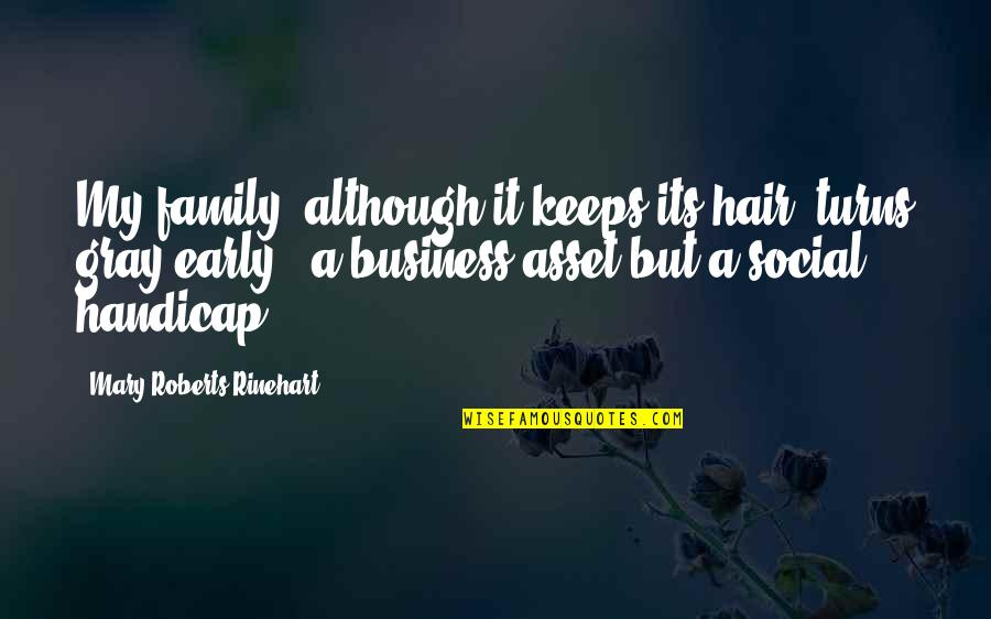 Mary Roberts Rinehart Quotes By Mary Roberts Rinehart: My family, although it keeps its hair, turns