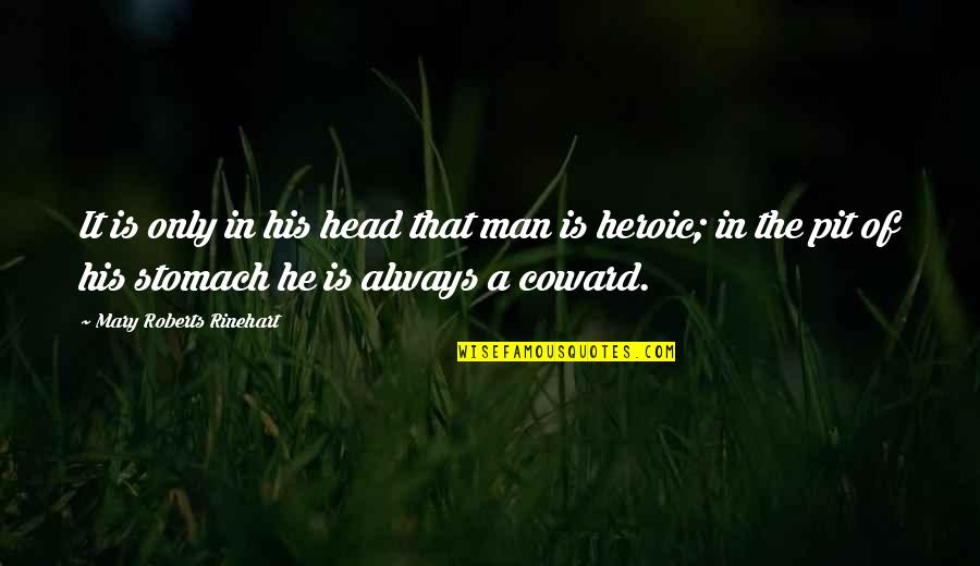 Mary Roberts Rinehart Quotes By Mary Roberts Rinehart: It is only in his head that man