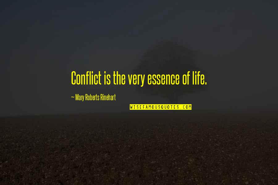 Mary Roberts Rinehart Quotes By Mary Roberts Rinehart: Conflict is the very essence of life.