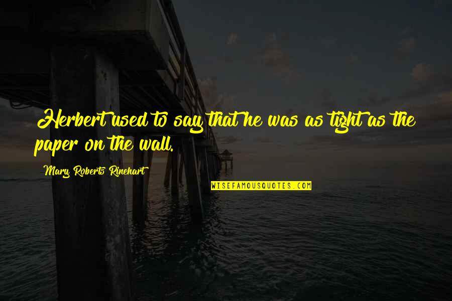 Mary Roberts Rinehart Quotes By Mary Roberts Rinehart: Herbert used to say that he was as