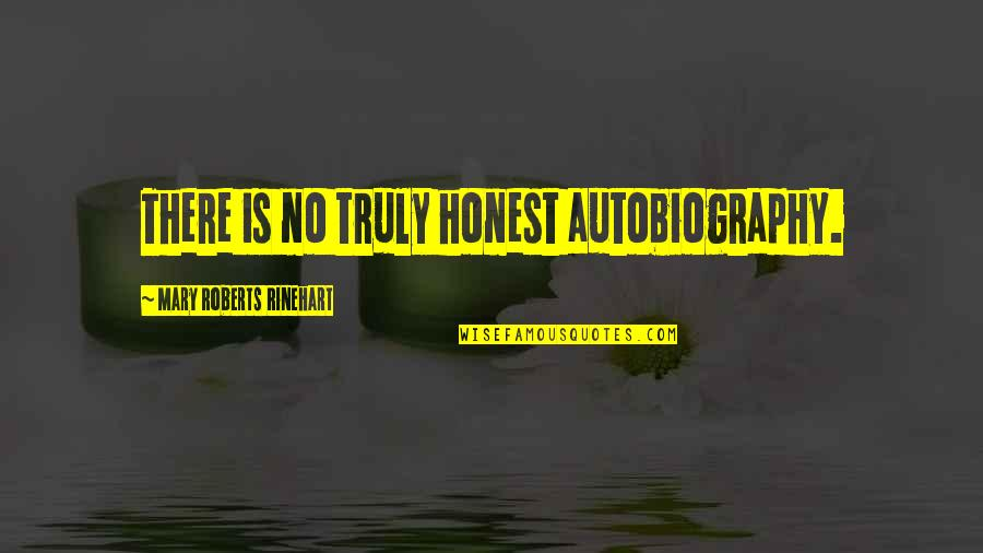 Mary Roberts Rinehart Quotes By Mary Roberts Rinehart: There is no truly honest autobiography.