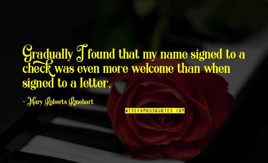 Mary Roberts Rinehart Quotes By Mary Roberts Rinehart: Gradually I found that my name signed to