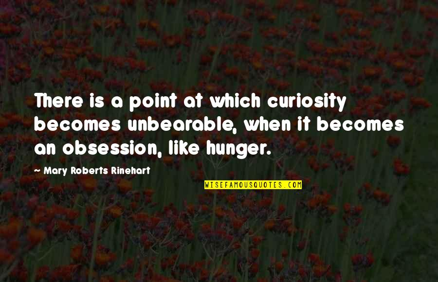 Mary Roberts Rinehart Quotes By Mary Roberts Rinehart: There is a point at which curiosity becomes