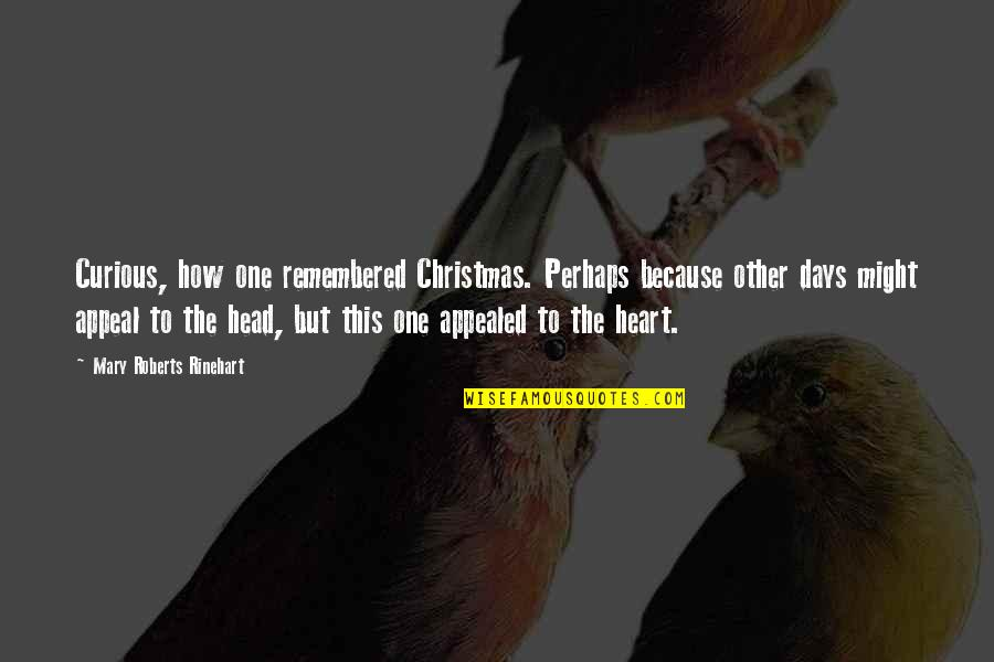 Mary Roberts Rinehart Quotes By Mary Roberts Rinehart: Curious, how one remembered Christmas. Perhaps because other