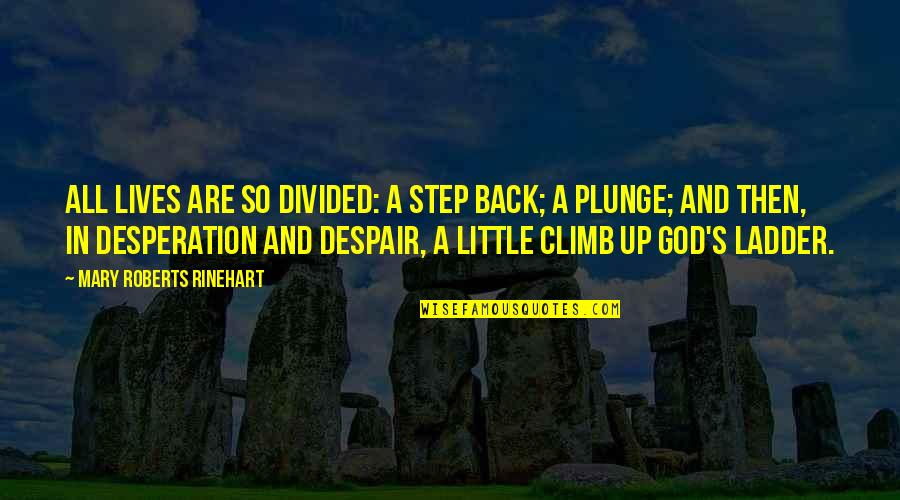 Mary Roberts Rinehart Quotes By Mary Roberts Rinehart: All lives are so divided: a step back;