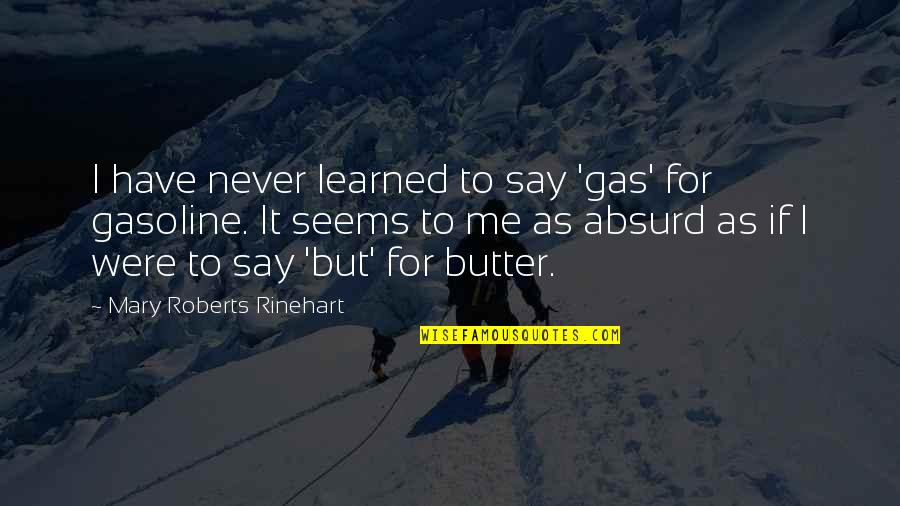 Mary Roberts Rinehart Quotes By Mary Roberts Rinehart: I have never learned to say 'gas' for