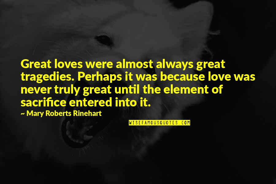 Mary Roberts Rinehart Quotes By Mary Roberts Rinehart: Great loves were almost always great tragedies. Perhaps
