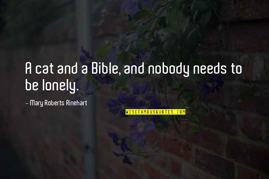 Mary Roberts Rinehart Quotes By Mary Roberts Rinehart: A cat and a Bible, and nobody needs