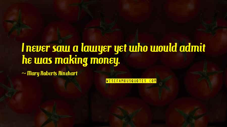 Mary Roberts Rinehart Quotes By Mary Roberts Rinehart: I never saw a lawyer yet who would