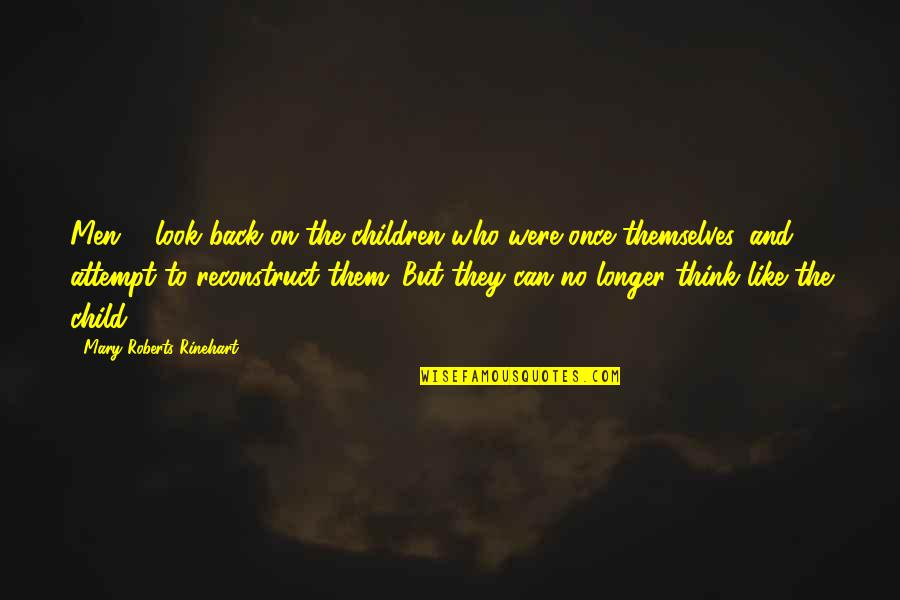 Mary Roberts Rinehart Quotes By Mary Roberts Rinehart: Men ... look back on the children who
