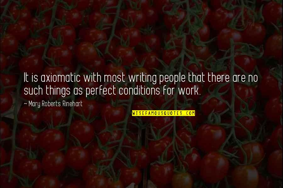 Mary Roberts Rinehart Quotes By Mary Roberts Rinehart: It is axiomatic with most writing people that