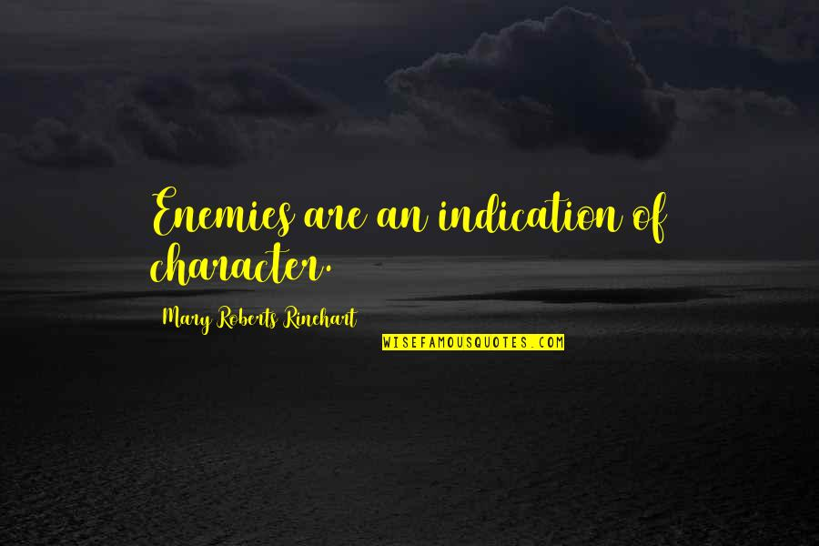 Mary Roberts Rinehart Quotes By Mary Roberts Rinehart: Enemies are an indication of character.