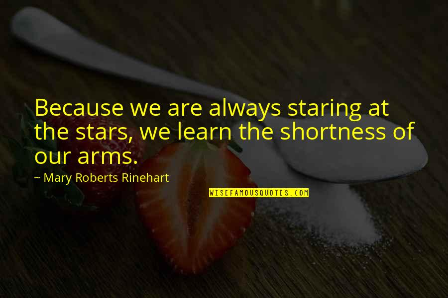 Mary Roberts Rinehart Quotes By Mary Roberts Rinehart: Because we are always staring at the stars,