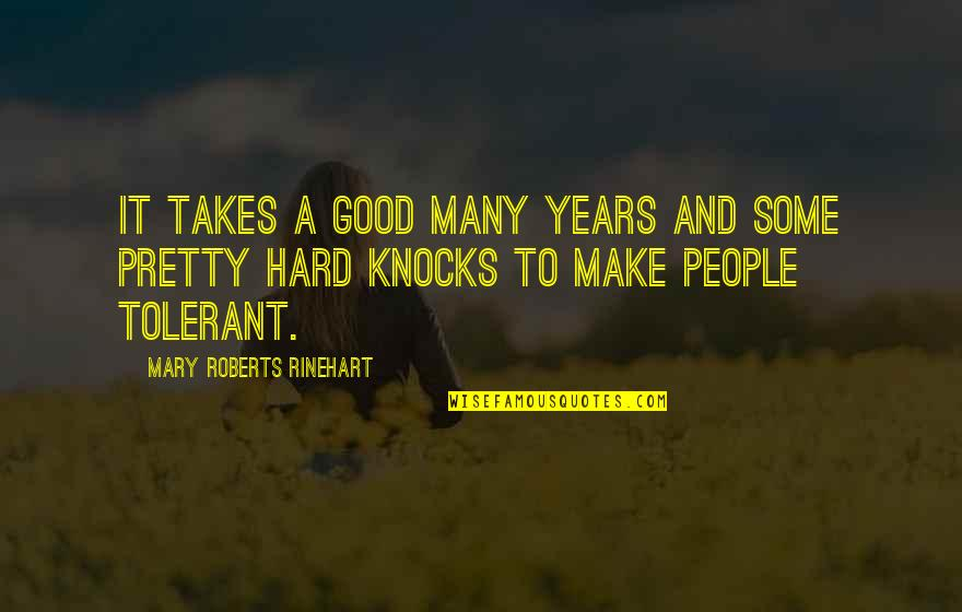 Mary Roberts Rinehart Quotes By Mary Roberts Rinehart: It takes a good many years and some