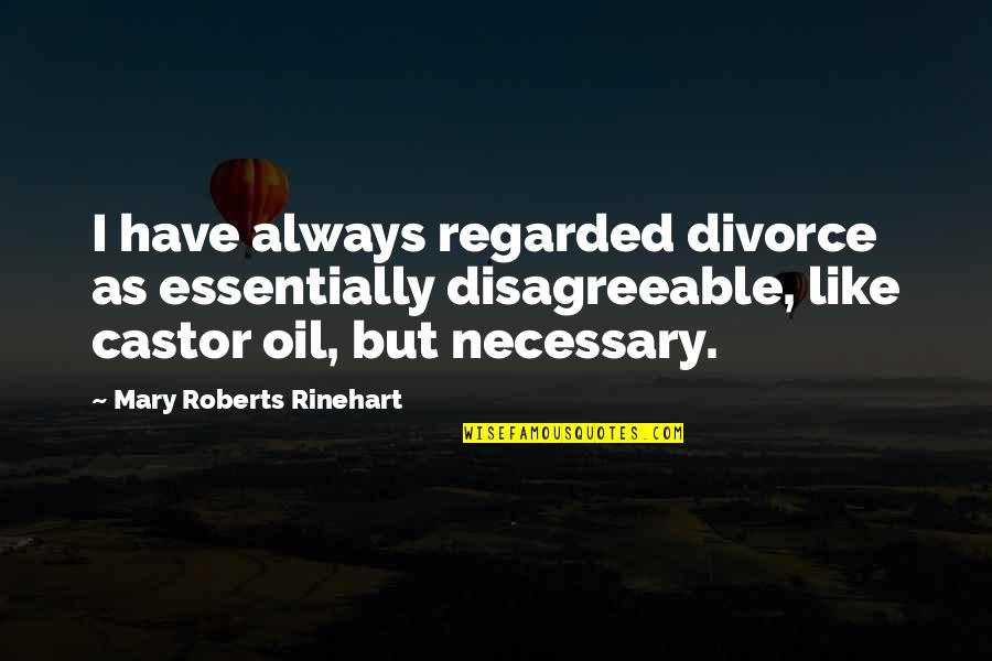 Mary Roberts Rinehart Quotes By Mary Roberts Rinehart: I have always regarded divorce as essentially disagreeable,