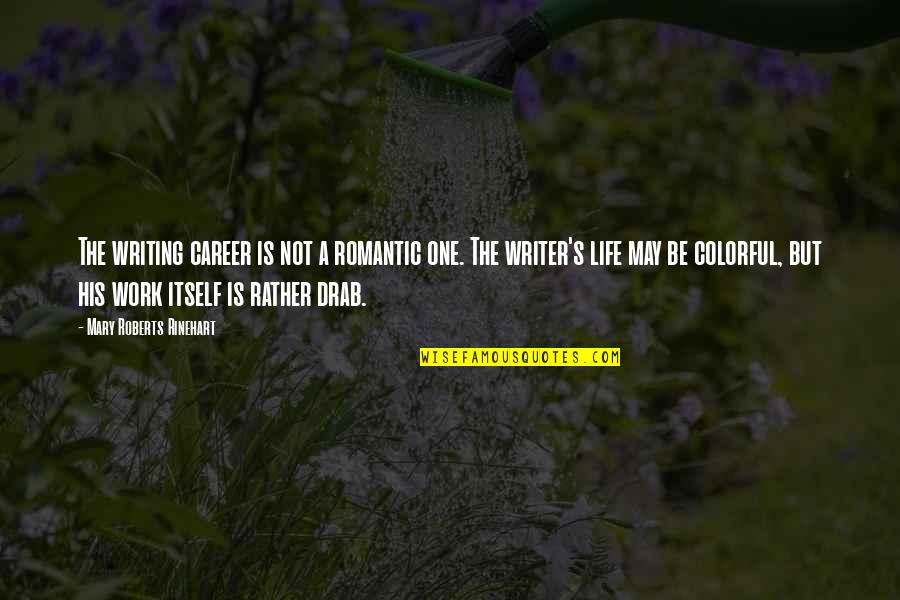 Mary Roberts Rinehart Quotes By Mary Roberts Rinehart: The writing career is not a romantic one.