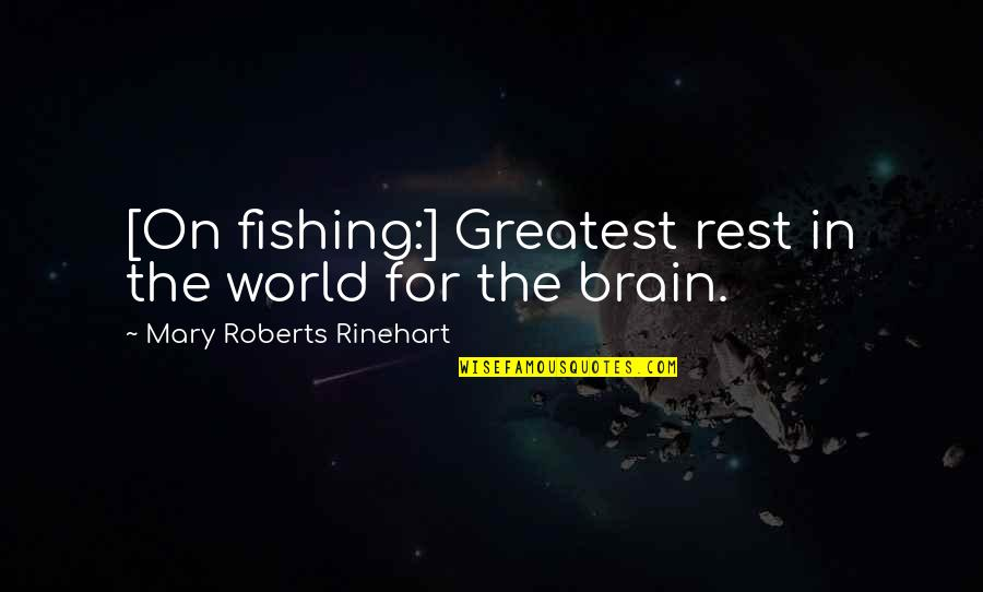 Mary Roberts Rinehart Quotes By Mary Roberts Rinehart: [On fishing:] Greatest rest in the world for