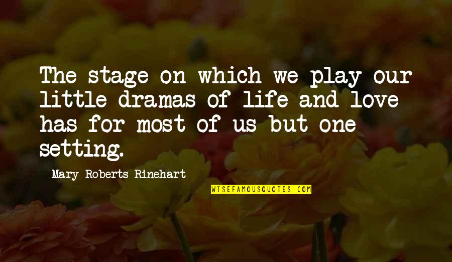 Mary Roberts Rinehart Quotes By Mary Roberts Rinehart: The stage on which we play our little