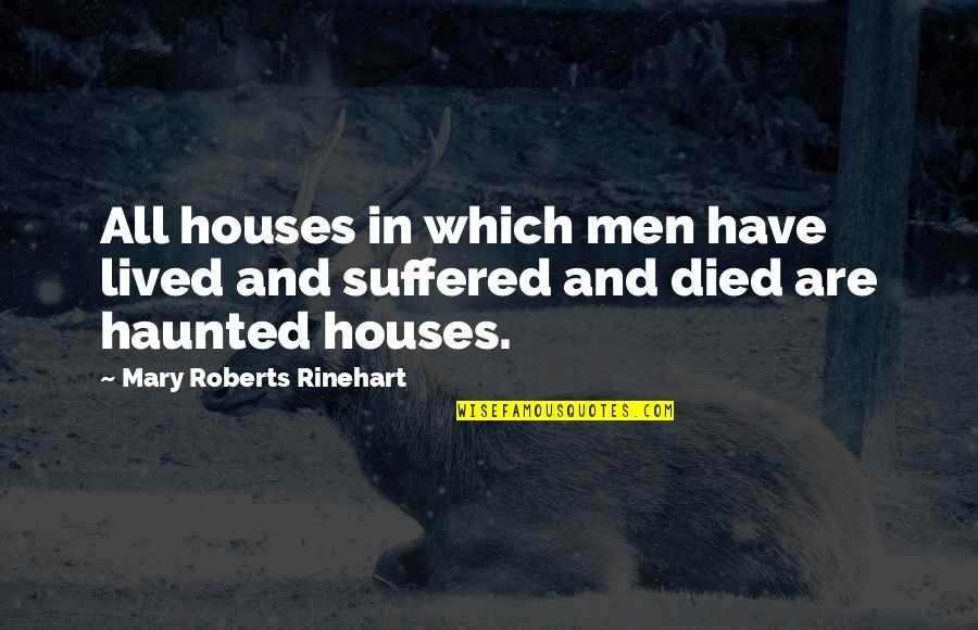 Mary Roberts Rinehart Quotes By Mary Roberts Rinehart: All houses in which men have lived and