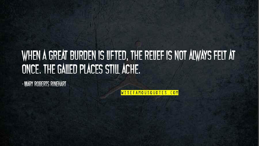 Mary Roberts Rinehart Quotes By Mary Roberts Rinehart: When a great burden is lifted, the relief