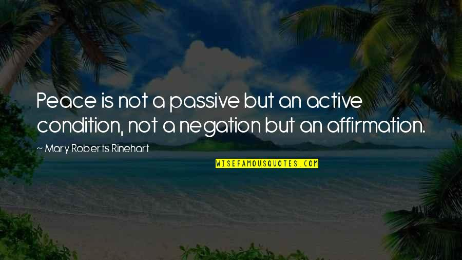 Mary Roberts Rinehart Quotes By Mary Roberts Rinehart: Peace is not a passive but an active
