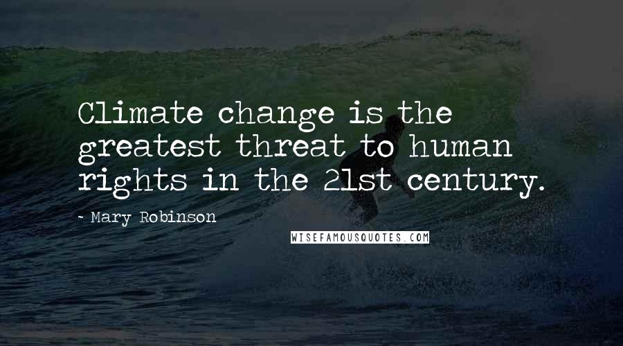 Mary Robinson quotes: Climate change is the greatest threat to human rights in the 21st century.