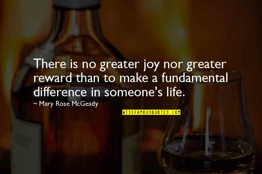 Mary Rose O'reilly Quotes By Mary Rose McGeady: There is no greater joy nor greater reward