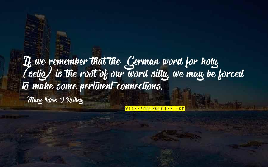 Mary Rose O'reilly Quotes By Mary Rose O'Reilley: If we remember that the German word for