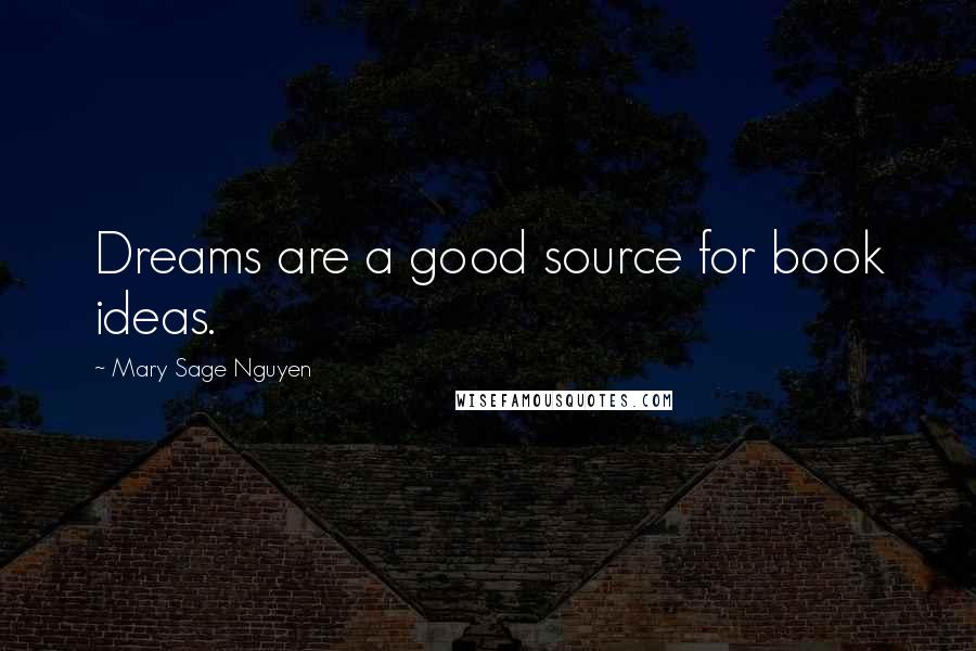 Mary Sage Nguyen quotes: Dreams are a good source for book ideas.