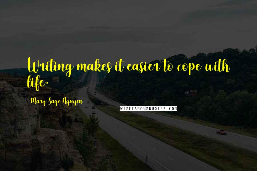 Mary Sage Nguyen quotes: Writing makes it easier to cope with life.