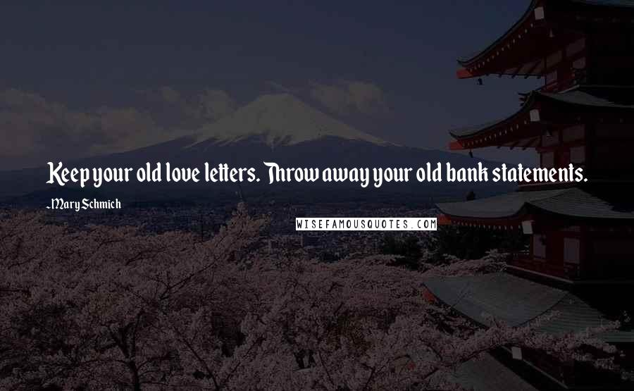Mary Schmich quotes: Keep your old love letters. Throw away your old bank statements.