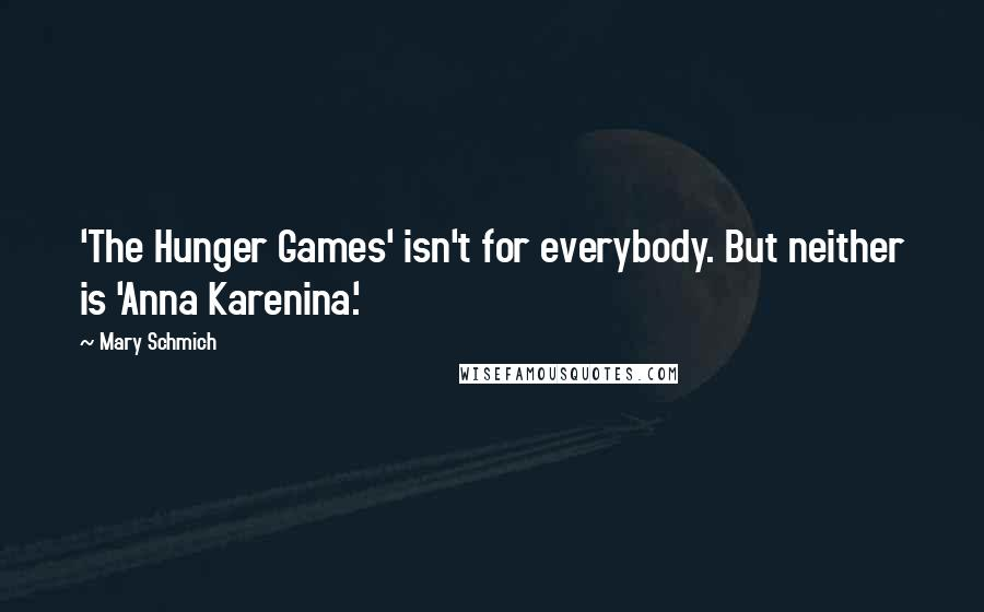 Mary Schmich quotes: 'The Hunger Games' isn't for everybody. But neither is 'Anna Karenina.'