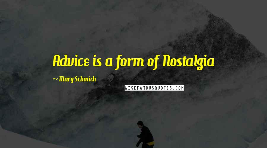 Mary Schmich quotes: Advice is a form of Nostalgia