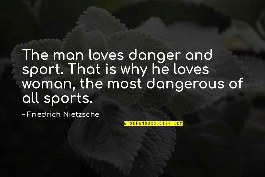 Mary Shelley Nature Vs Nurture Quotes By Friedrich Nietzsche: The man loves danger and sport. That is