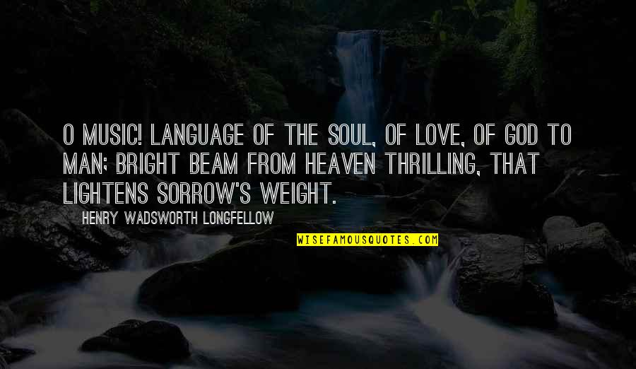 Mary Shelley Nature Vs Nurture Quotes By Henry Wadsworth Longfellow: O Music! language of the soul, Of love,
