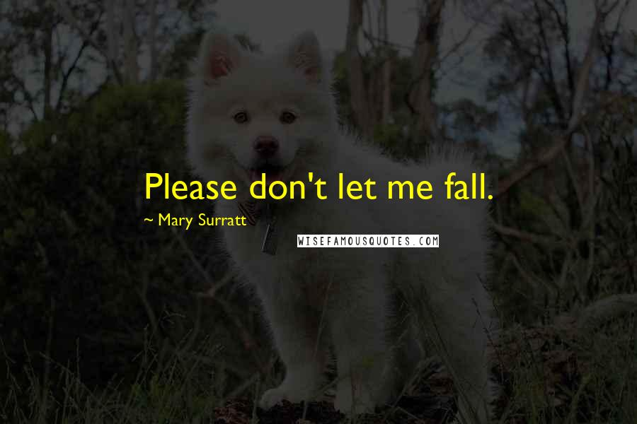 Mary Surratt quotes: Please don't let me fall.