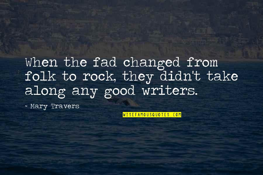 Mary Travers Quotes By Mary Travers: When the fad changed from folk to rock,