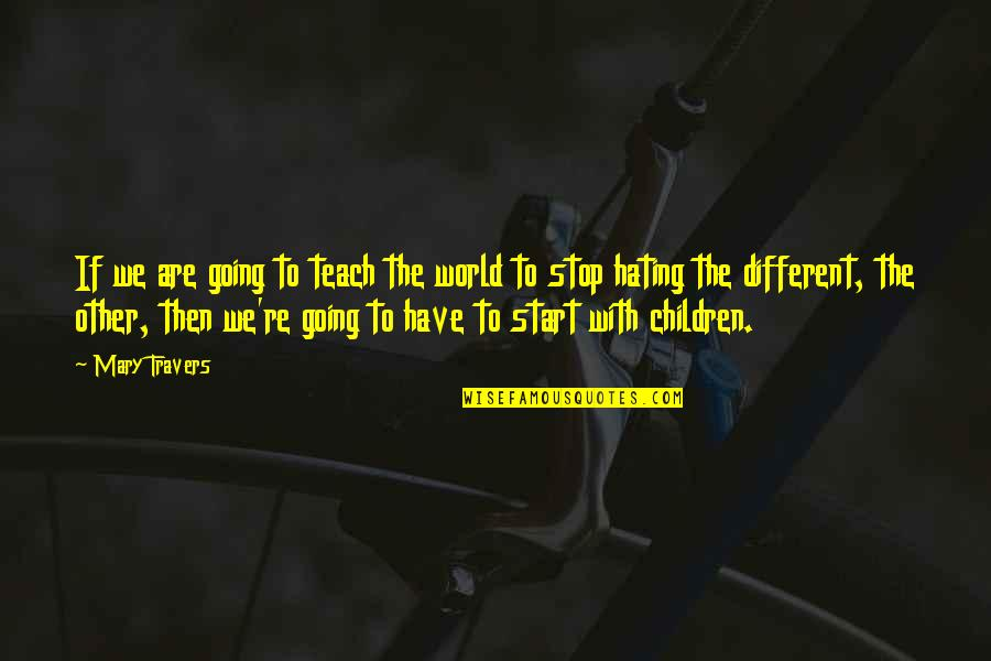 Mary Travers Quotes By Mary Travers: If we are going to teach the world