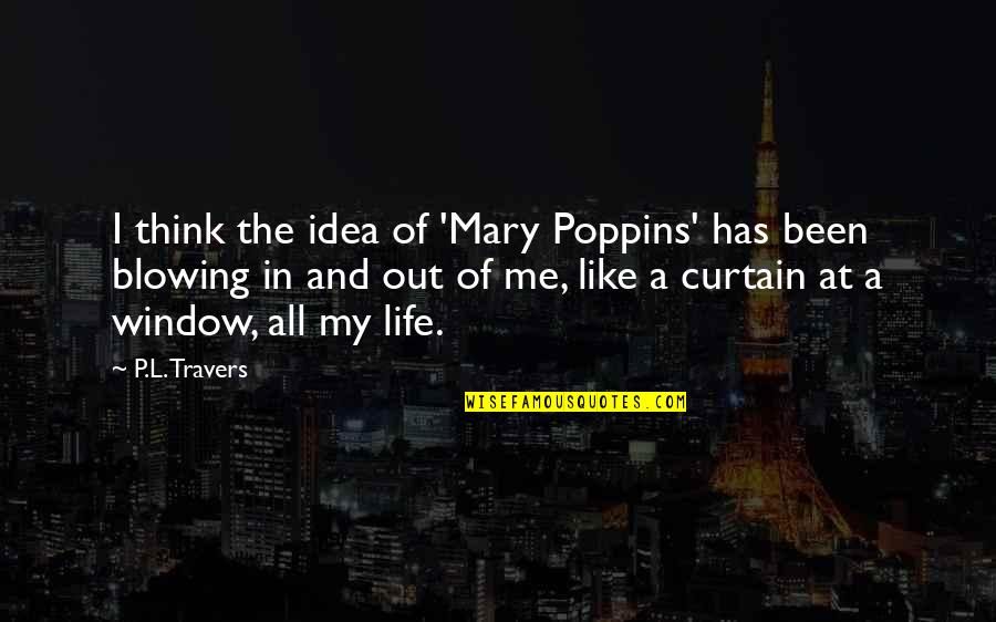 Mary Travers Quotes By P.L. Travers: I think the idea of 'Mary Poppins' has
