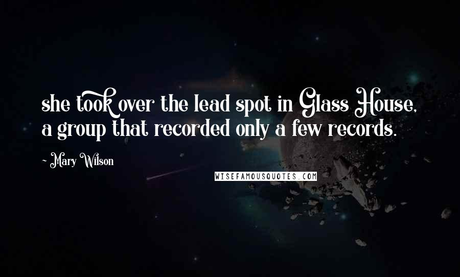 Mary Wilson quotes: she took over the lead spot in Glass House, a group that recorded only a few records.