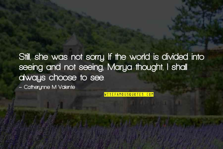 Marya Quotes By Catherynne M Valente: Still, she was not sorry. If the world