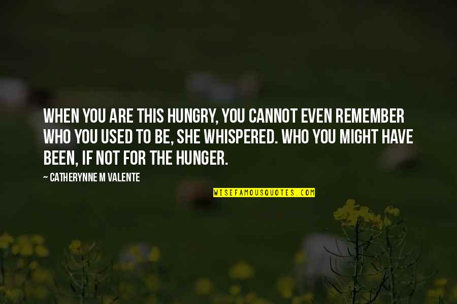 Marya Quotes By Catherynne M Valente: When you are this hungry, you cannot even
