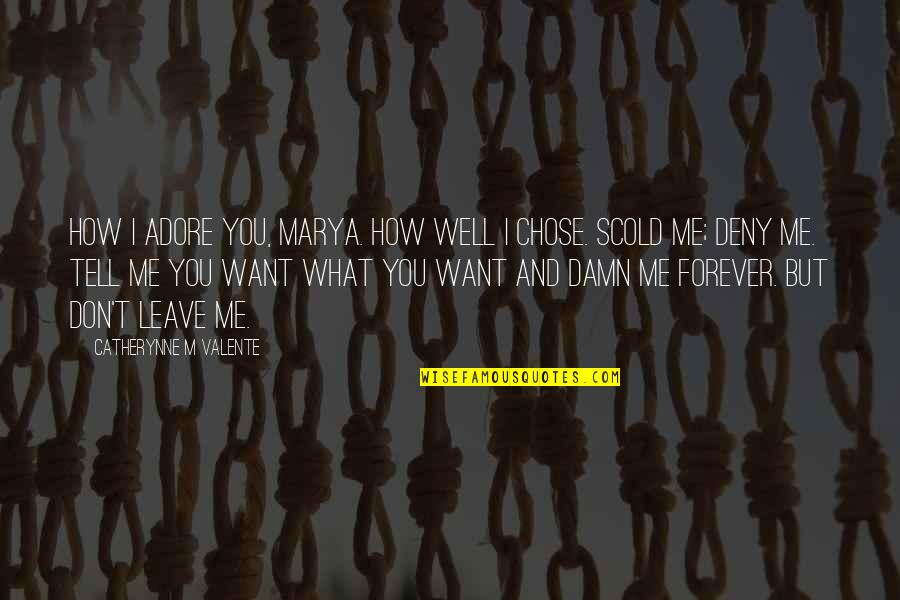 Marya Quotes By Catherynne M Valente: How I adore you, Marya. How well I