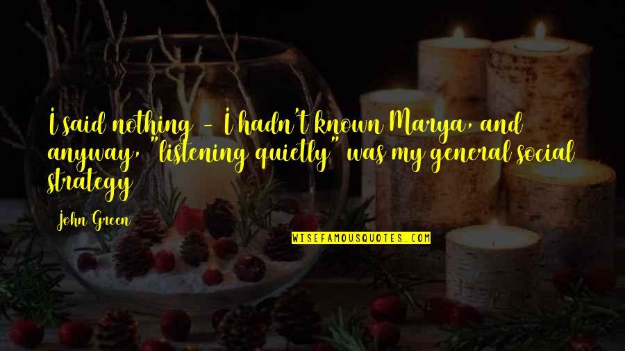 Marya Quotes By John Green: I said nothing - I hadn't known Marya,