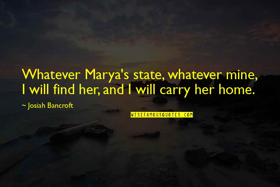 Marya Quotes By Josiah Bancroft: Whatever Marya's state, whatever mine, I will find