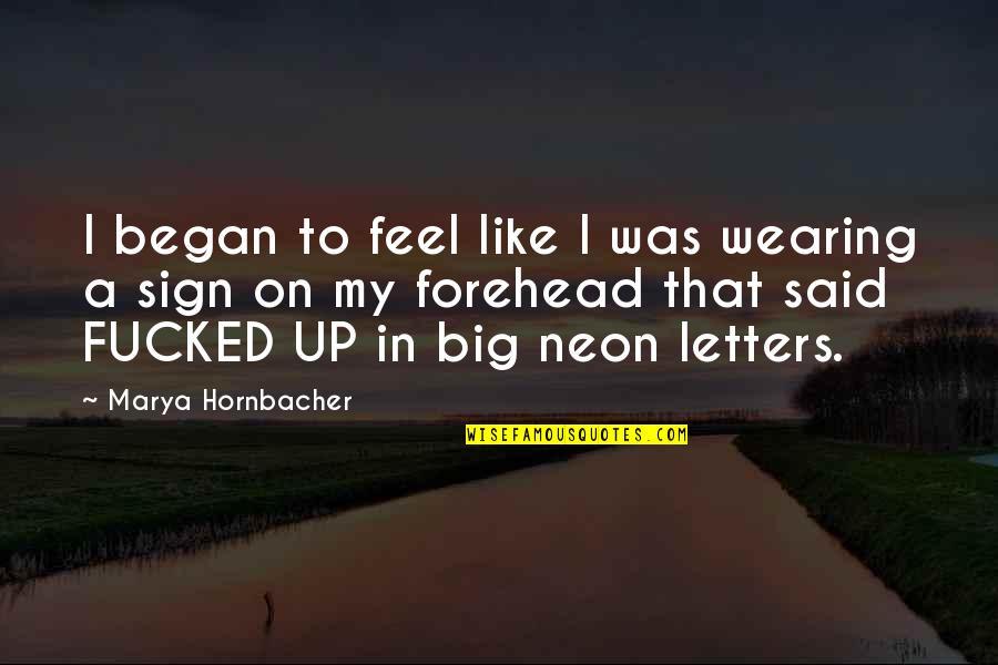 Marya Quotes By Marya Hornbacher: I began to feel like I was wearing