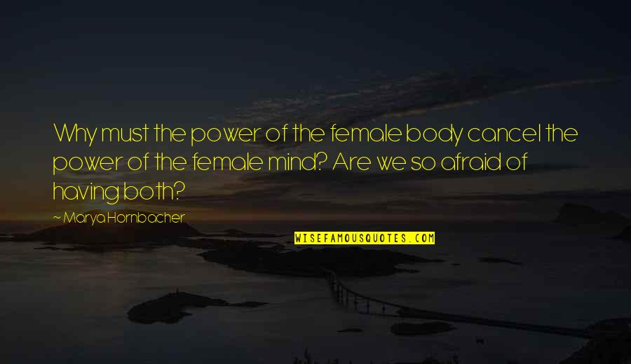 Marya Quotes By Marya Hornbacher: Why must the power of the female body