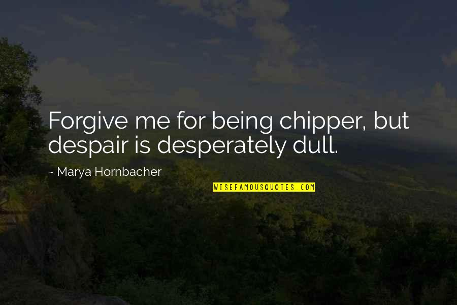 Marya Quotes By Marya Hornbacher: Forgive me for being chipper, but despair is